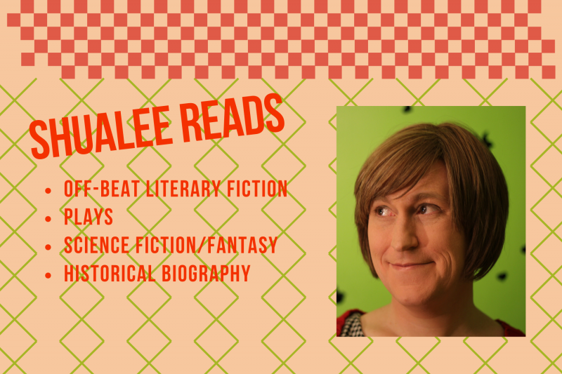 Shualee Reads: off-beat literary fiction, plays, science fiction/fantasy, historical biography